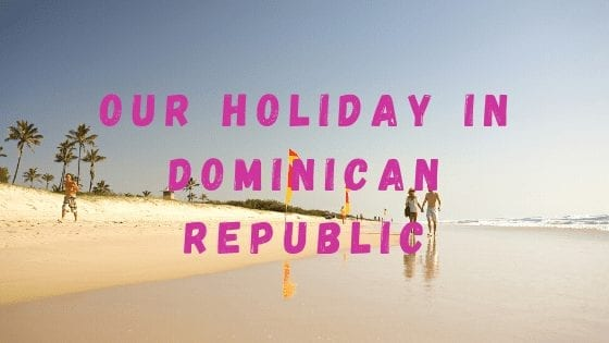 Our Holiday In Dominican Republic