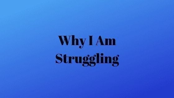 Why I Am Struggling