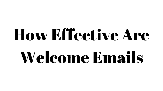 How Effective Are Welcome Emails
