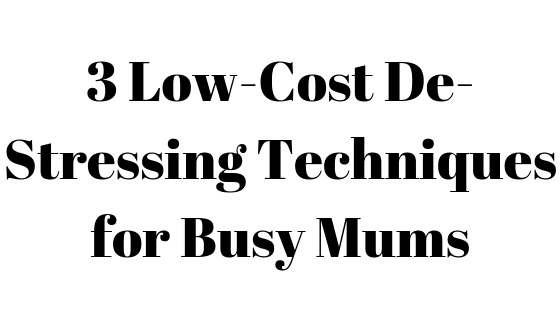 3 Low-Cost De-Stressing Techniques for Busy Mums