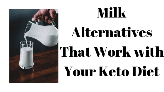 Milk Alternatives That Work with Your Keto Diet