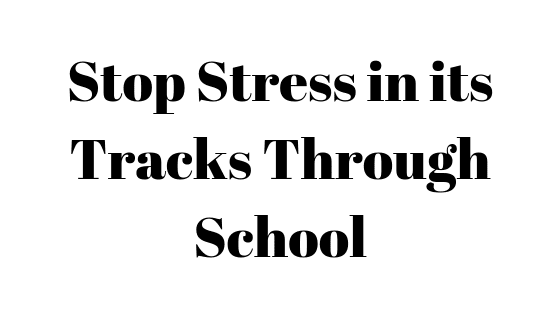 Stop Stress in its Tracks Through School
