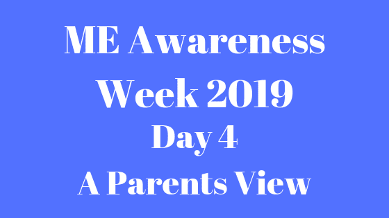 ME Awareness Week 2019 - A Parents View