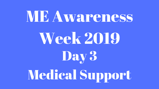 ME Awareness Week 2019 - medical support