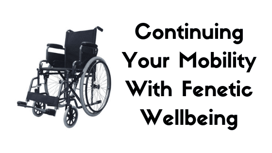 Continuing Your Mobility With Fenetic Wellbeing (1)