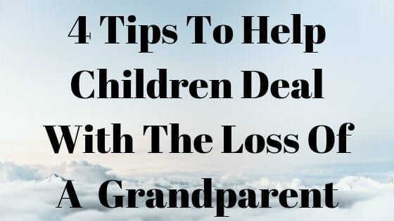 4 Tips To Help Children Deal With The Loss Of A Grandparent