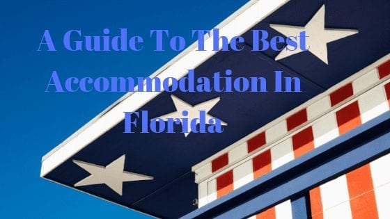 A Guide To The Best Accommodation In Florida