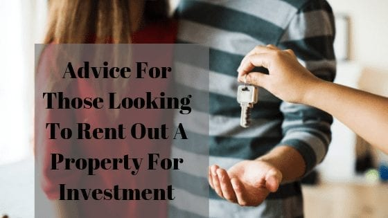 Advice For Those Looking To Rent Out A Property For Investment