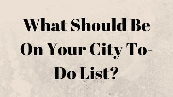 What Should Be On Your City To-Do List?