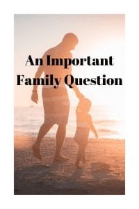An Important Family Question