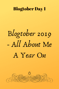 Blogtober 2019 - All About Me A Year On