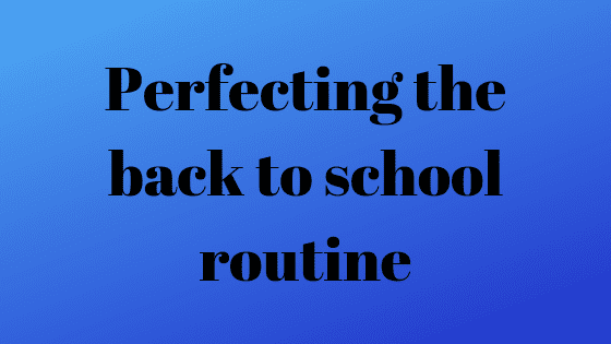 Perfecting the back to school routine