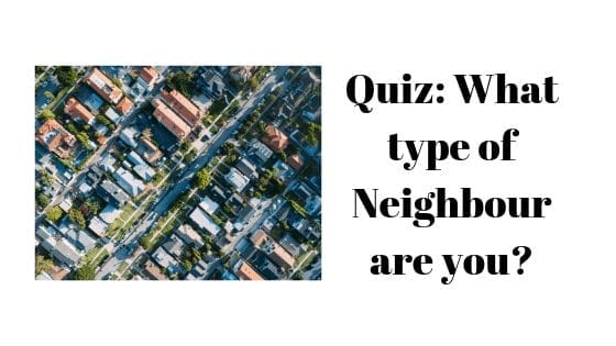 Quiz: What type of Neighbour are you?