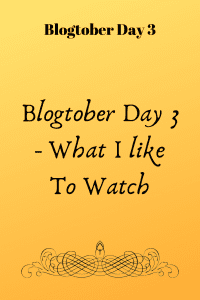 Blogtober Day 3 - What I like To Watch