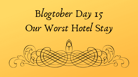 Our Worst Hotel Stay