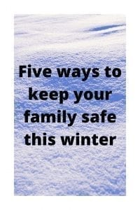 Five ways to keep your family safe this winter (1)