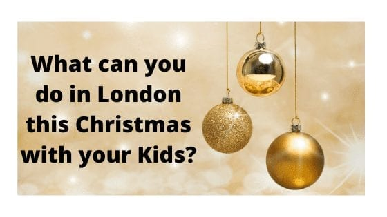 What can you do in London this Christmas with your Kids?