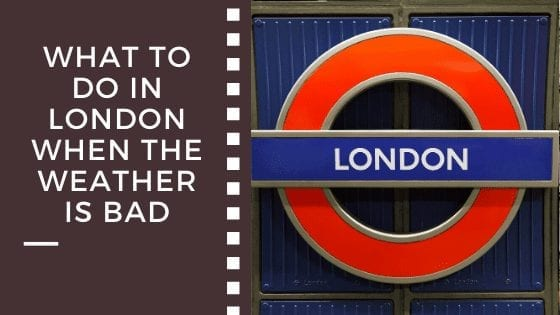 What To Do In London When The Weather Is Bad
