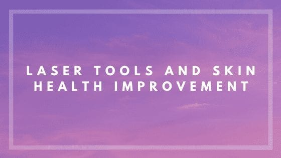 Laser Tools and Skin Health Improvement