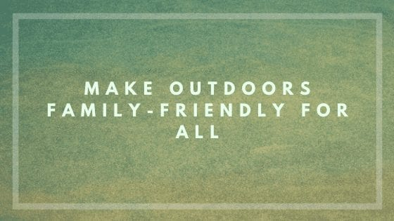 Make Outdoors Family-Friendly For All