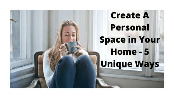 Create A Personal Space in Your Home - 5 Unique Ways