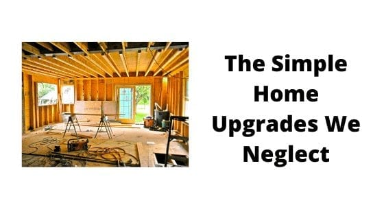 The Simple Home Upgrades We Neglect