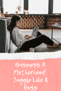 Business & Motherhood: Juggle Like A Boss