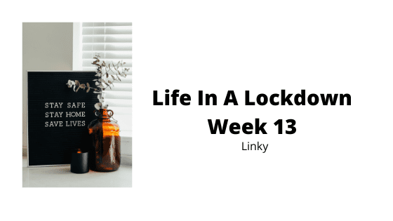 life in a lockdown - week 13