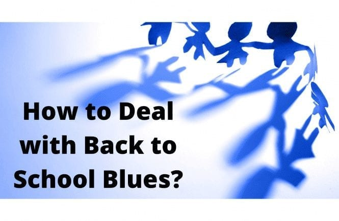 How to Deal with Back to School Blues?
