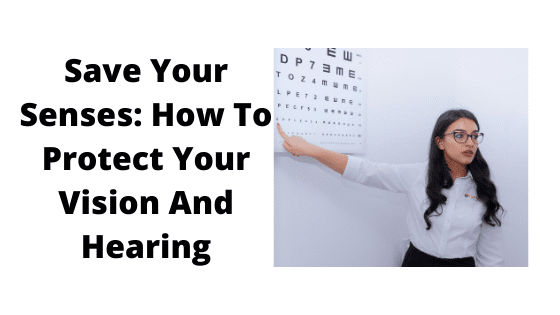 Save Your Senses_ How To Protect Your Vision And Hearing