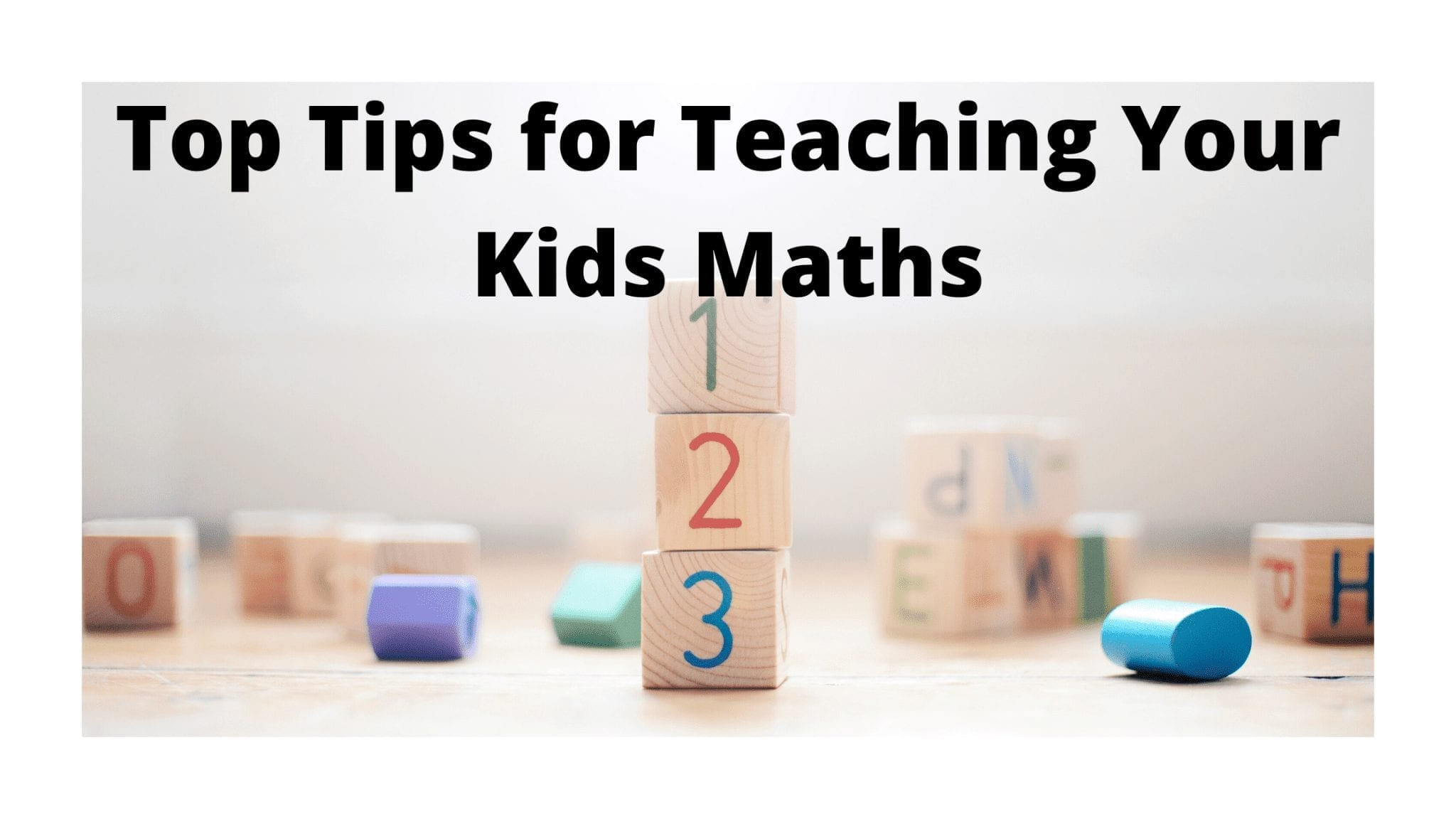 Top Tips for Teaching Your Kids Maths