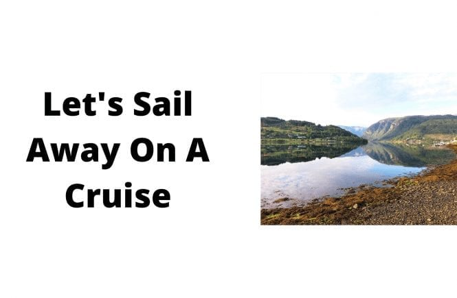 Let's Sail Away On A Cruise
