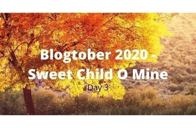 Blogtober 2020 - Sweet Child O Mine