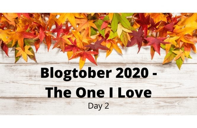 Blogtober 2020 - The One I Love