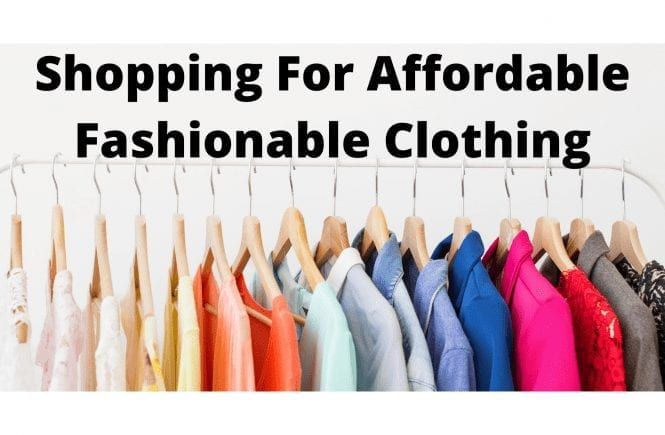 Shopping For Affordable Fashionable Clothing