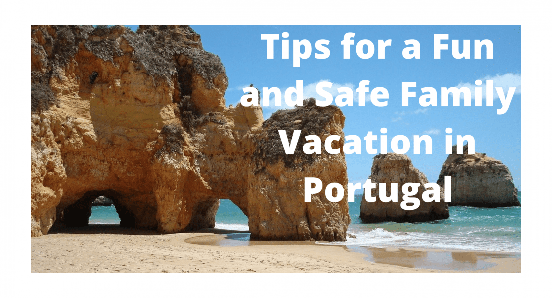 Tips for a Fun and Safe Family Vacation in Portugal