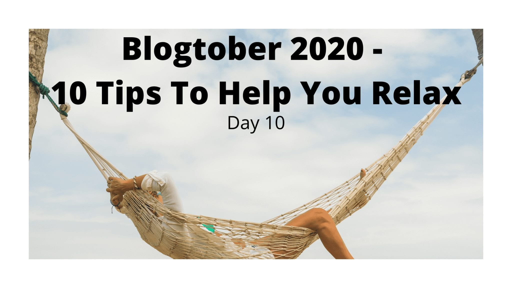 Blogtober 2020 - 10 Tips To Help You Relax