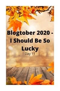 Blogtober 2020 - I Should Be So Lucky