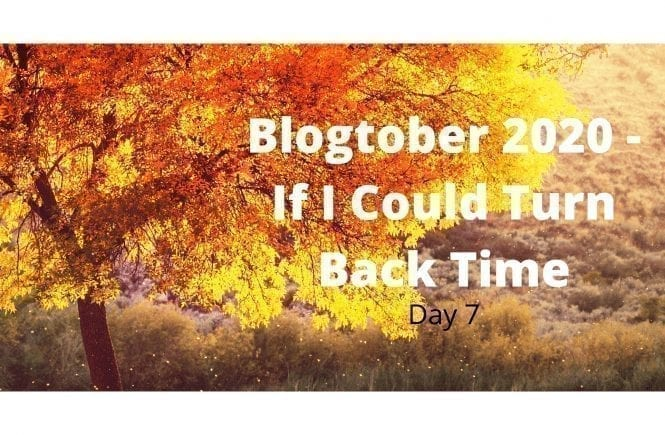 Blogtober 2020 - If I Could Turn Back Time