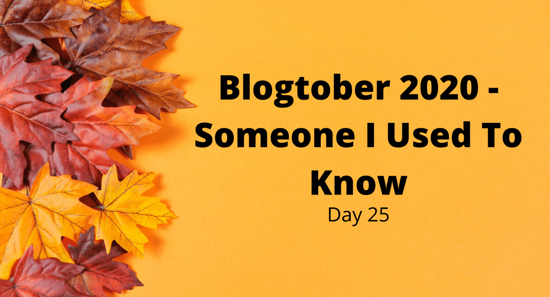 Blogtober 2020 - Someone I Used To Know