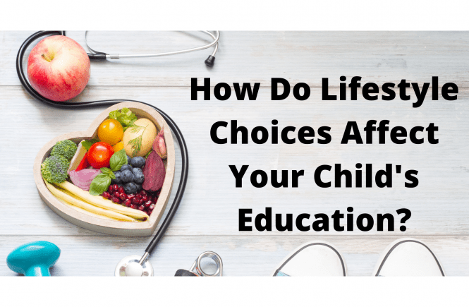 How Do Lifestyle Choices Affect Your Child's Education?