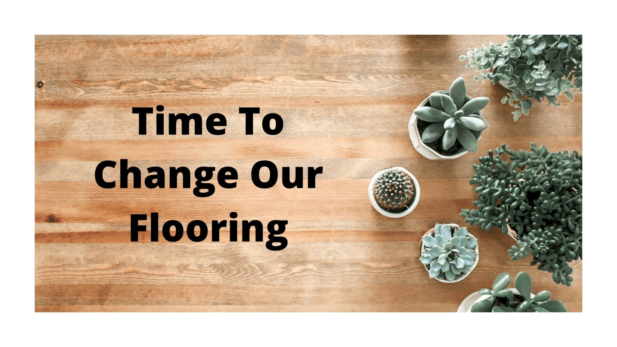 Time To Change Our Flooring
