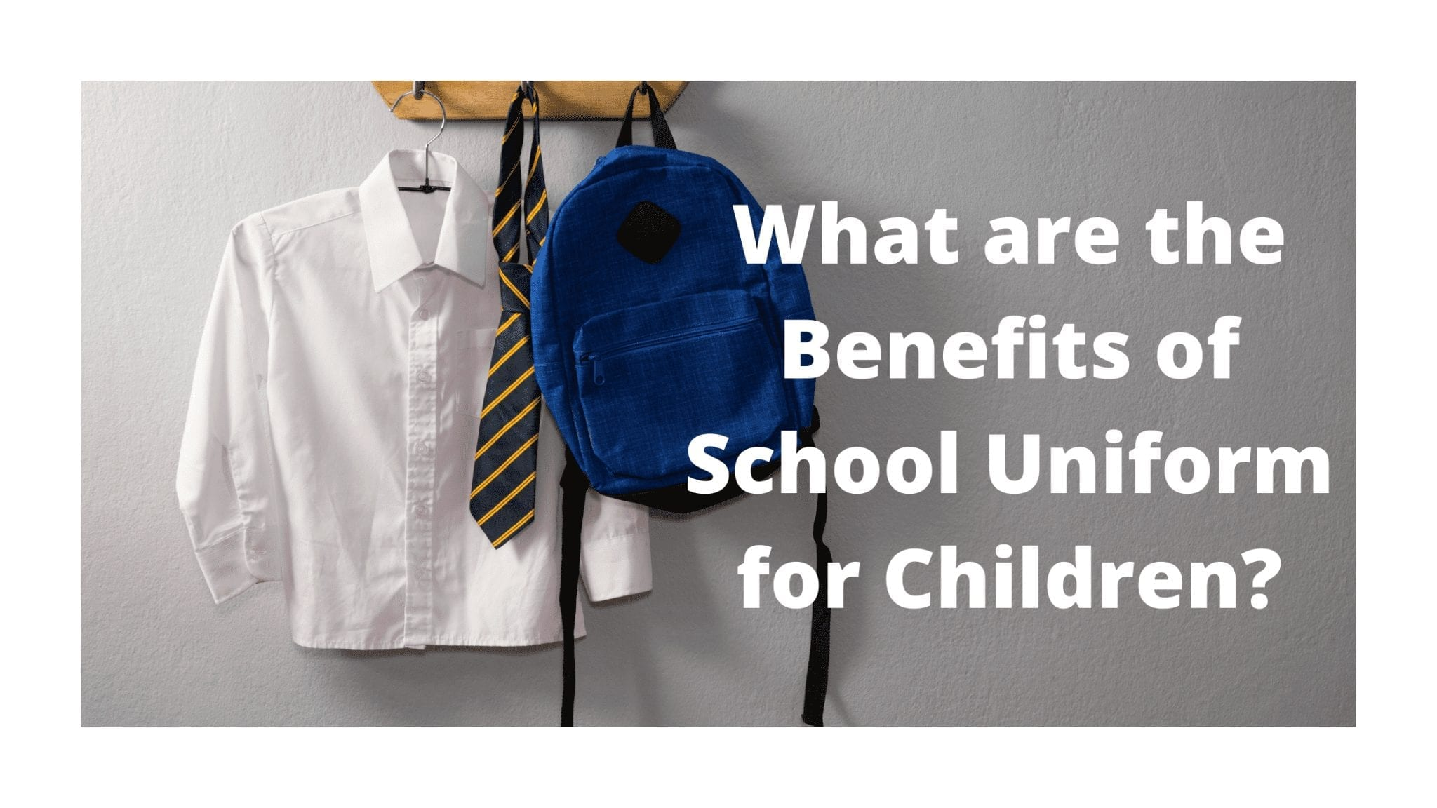 What are the Benefits of School Uniform for Children?