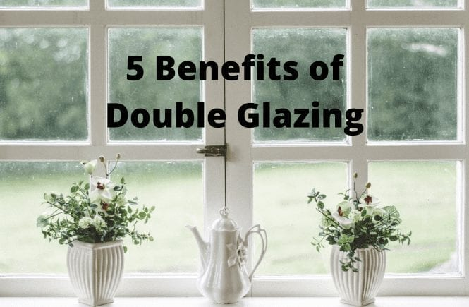 5 Benefits of Double Glazing