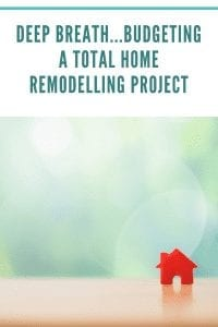 Deep Breath...Budgeting A Total Home Remodelling Project