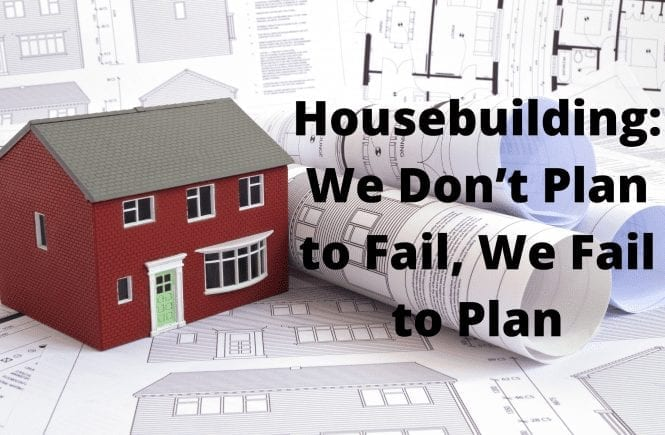 Housebuilding: We Don't Plan to Fail, We Fail to Plan