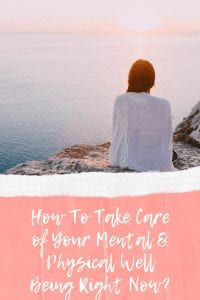 How To Take Care of Your Mental & Physical Well Being Right Now?