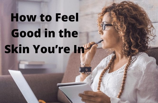 How to Feel Good in the Skin You're In