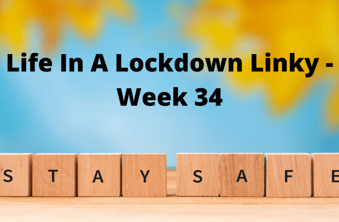 Life In A Lockdown Linky - Week 34