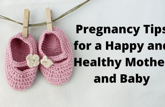 Pregnancy Tips for a Happy and Healthy Mother and Baby